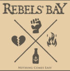 Rebels'Bay NOTHING COMES EASY